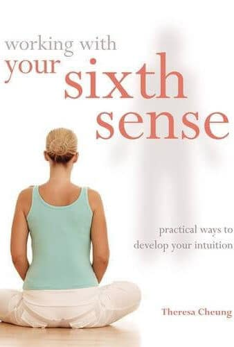 Working With: Your Sixth Sense: Practical Ways to Develop Your Intuition and Transform Your Life
