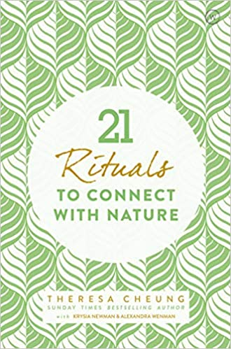 21 Rituals to Connect with Nature - Theresa Cheung