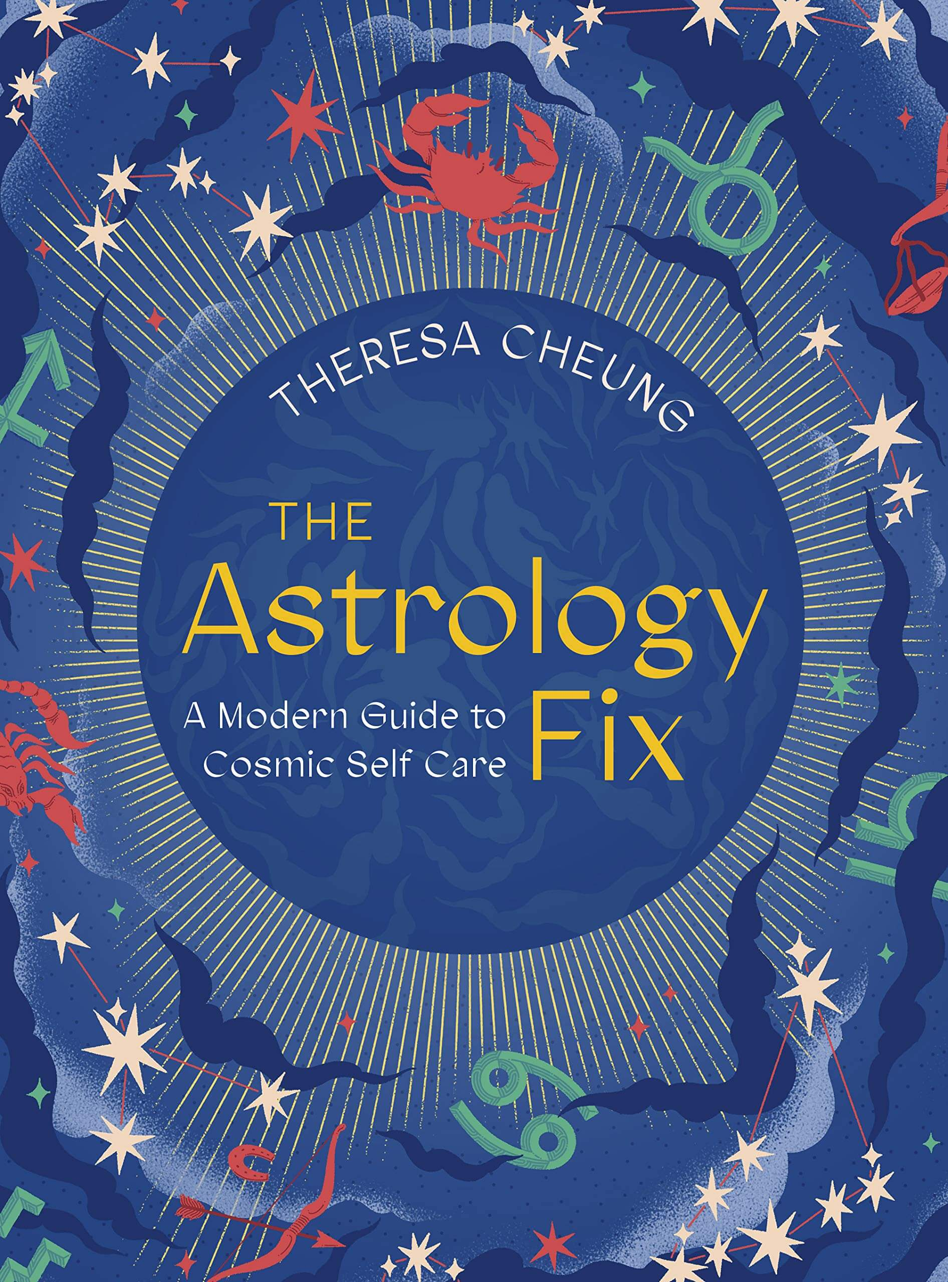 The Astrology Fix: A Modern Guide to Cosmic Self Care - Theresa Cheung